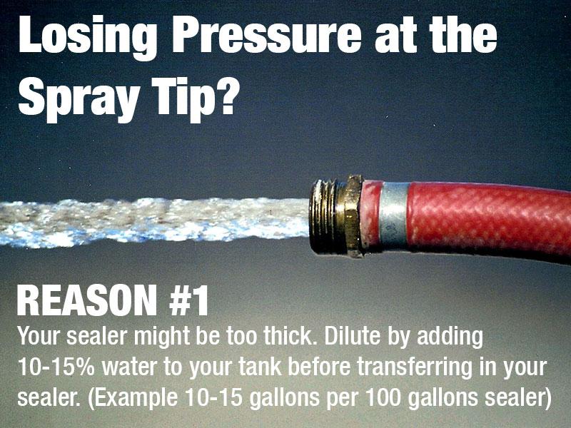 Losing Pressure at the Sealcoating Spray Tip?